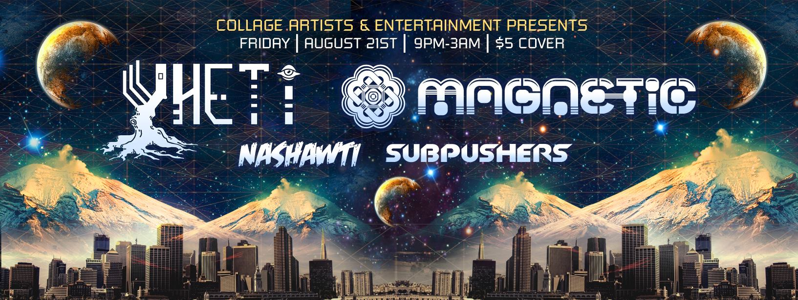 Yheti, Magnetic, Nashawti, & Subpushers - Friday, August 21st
